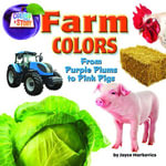 Farm Colors : From Purple Plums to Pink Pigs - Joyce Markovics