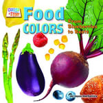 Food Colors : From Blueberries to Beets - Joyce Markovics