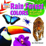 Rain Forest Colors : Bright and Beautiful - J. Clark Sawyer