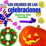 Los coloresde las celebraciones : Nuestros dias favoritos - J. Clark Sawyer
