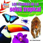 Los coloresde la selva tropical : Hermosos y brillantes - J. Clark Sawyer