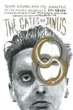 The Gates of Janus : An Analysis of Serial Murder by England's Most Hated Criminal - Ian Brady