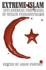 Extreme Islam : Anti-American Propaganda of Muslim Fundamentalism