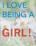 I Love Being a Girl! - Kathryn Dixon