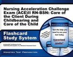 Nursing Acceleration Challenge Exam (Ace) II RN-Bsn: Care of the Client During Childbearing and Care of the Child Flashcard Study System : Nursing Ace Test Review for the Nursing Acceleration Challenge Exam