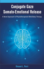 Conjugate Gaze Somato-Emotional Release a Novel Approach to Physiotherapeutic Mind-Body Therapy - Vincent L. Perri