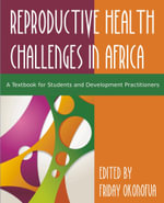 Confronting the Challenge of Reproductive Health in Africa : A Textbook for Students and Development Practitioners