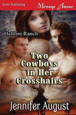 Two Cowboys in Her Crosshairs [Hellfire Ranch 1] (Siren Publishing Menage Amour) - Jennifer August