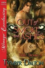 Out of Smoke and Ashes [Triple Trouble 5] (Siren Publishing Menage Everlasting) - Tymber Dalton