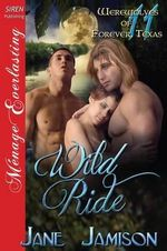 Wild Ride [Werewolves of Forever, Texas 11] (Siren Publishing Menage Everlasting) - Jane Jamison
