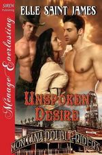 Unspoken Desire [Montana Double Riders 3] (Siren Publishing Menage Everlasting) - Elle Saint James