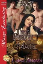 Their Perfect Mate [Wolf Pack Mates 6] (Siren Publishing Menage Everlasting) - Cara Adams