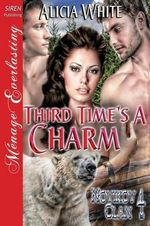 Third Time's a Charm [Novikov Clan 4] (Siren Publishing Menage Everlasting) - Alicia White