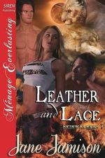 Leather and Lace [Skinwalkers 1] (Siren Publishing Menage Everlasting) - Jane Jamison
