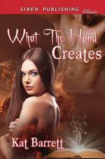 What the Hand Creates (Siren Publishing Classic) - Kat Barrett