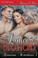 Lotus Blossoms [Amazon Warriors 3] (Siren Publishing Menage and More) - Ellie Wilson