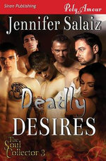 Deadly Desires [The Soul Collector 3] (Siren Publishing Polyamour) - Jennifer Salaiz