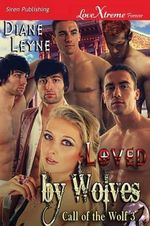 Loved by Wolves [Call of the Wolf 3] (Siren Publishing Lovextreme Forever) - Diane Leyne