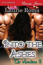 Into the Ashes [The Arcadians 2] (Siren Publishing Menage Amour) - Laurie Roma