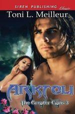 Arktoli [The Greater Clans 3] (Siren Publishing Classic) - Toni L Meilleur