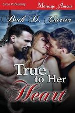 True to Her Heart (Siren Publishing Menage Amour) - Beth D Carter