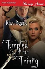 Tempted by Her Trinity (Siren Publishing Menage Amour) - Rhea Regale