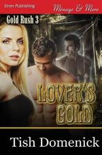Lover's Gold [Gold Rush 3] (Siren Publishing Menage and More) - Tish Domenick