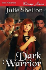 Dark Warrior (Siren Publishing Menage Amour) - Julie Shelton