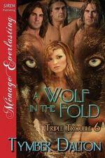 A Wolf in the Fold [Triple Trouble 6] (Siren Publishing Menage Everlasting) - Tymber Dalton