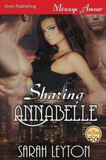 Sharing Annabelle (Siren Publishing Menage Amour) - Sarah Leyton