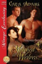 Matched to the Wolves [Werewolf Brides 4] (Siren Publishing Menage Everlasting) - Cara Adams