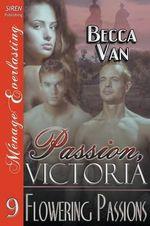 Passion, Victoria 9 : Flowering Passions (Siren Publishing Menage Everlasting) - Becca Van