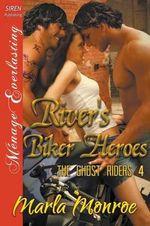 River's Biker Heroes [The Ghost Riders 4] (Siren Publishing Menage Everlasting) - Marla Monroe