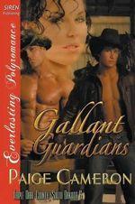Gallant Guardians [Triple Dare County, South Dakota 6] (Siren Publishing Everlasting Polyromance) - Paige Cameron