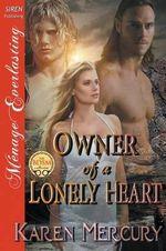 Owner of a Lonely Heart (Siren Publishing Menage Everlasting) - Karen Mercury