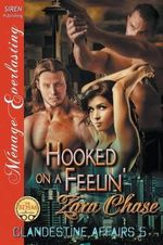 Hooked on a Feelin' [Clandestine Affairs 5] (Siren Publishing Menage Everlasting) - Zara Chase