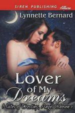Lover of My Dreams [Mates of Destiny, Angel Chosen 1] (Siren Publishing Allure) - Lynnette Bernard