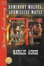 Dominant Wolves, Submissive Mates [Imprints : Bounty] (Siren Publishing Menage Everlasting) - Natalie Acres