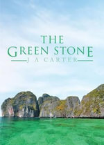 The Green Stone - J a Carter