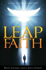 Leap of Faith : Daily Lessons about Jesus Christ - John David Harwood