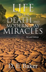Life After Death and Modern Day Miracles : Second Edition - D E Baker