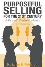 Purposeful Selling for the 21st Century, Second Edition - Dr James R Jr Fisher