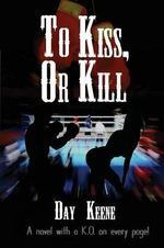 To Kiss, or Kill - Day Keene
