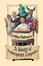A Quintet of Shakespeare Tragedies (Romeo and Juliet, Hamlet, Macbeth, Othello, and King Lear) - William Shakespeare