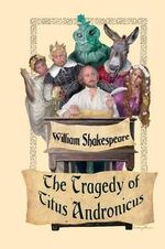 The Tragedy of Titus Andronicus - William Shakespeare