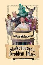 Shakespeare's Problem Plays - William Shakespeare
