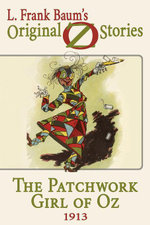 The Patchwork Girl of Oz : Original Oz Stories 1913a - L. Frank Baum