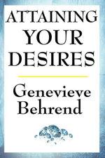 Attaining Your Desires - Genevieve Behrend