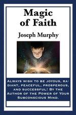 Magic of Faith - Joseph Murphy