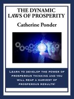 The Dynamic Laws of Prosperity : Forces That Bring Riches to You - Catherine Ponder
